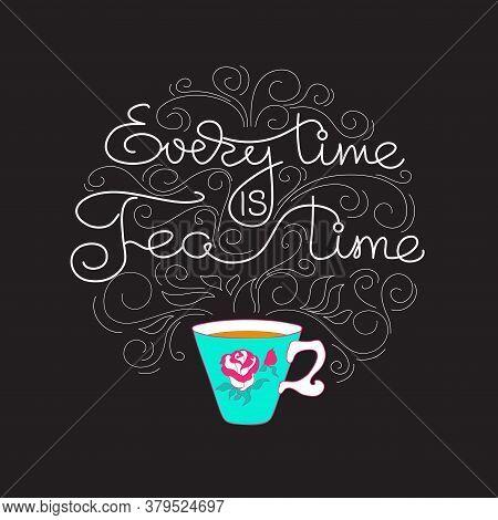 Everytime Is Teatime. White Line Lettering On Black. Vector.