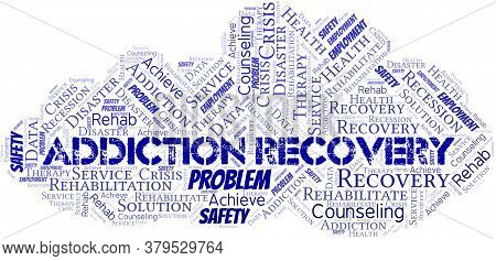 Addiction Recovery Vector Word Cloud, Made With The Text Only.