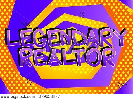 Legendary Realtor Comic Book Style Cartoon Words On Abstract Comics Background.