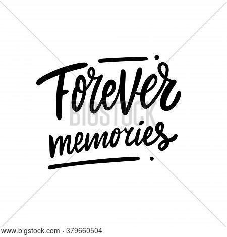 Forever Memories. Black Color Text. Modern Lettering Phrase. Vector Illustration. Isolated On White