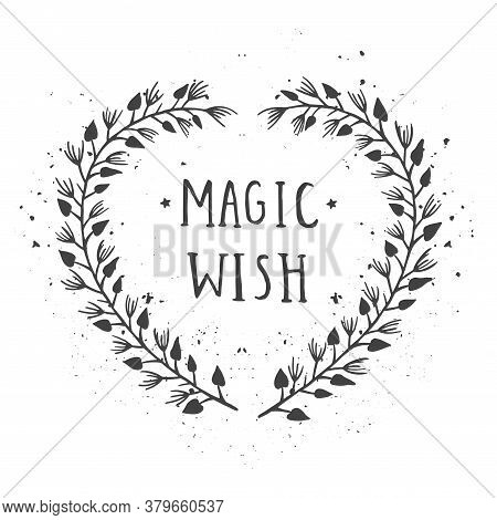 Vector Hand Drawn Illustration Of Text Magic Wish And Floral Frame With Grunge Ink Texture On White