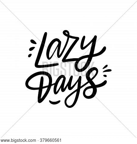 Lazy Days. Black Color Text. Modern Lettering Phrase. Vector Illustration. Isolated On White Backgro