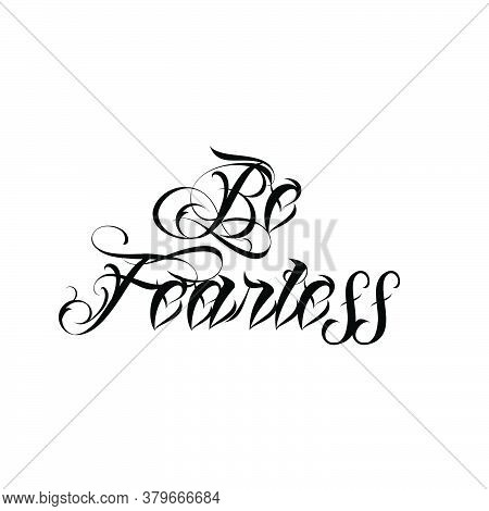 Be Fearless, Christian Faith, Typography For Print Or Use As Poster, Card, Flyer Or T Shirt