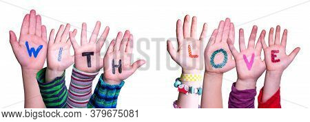 Children Hands Building Word With Love, Isolated Background