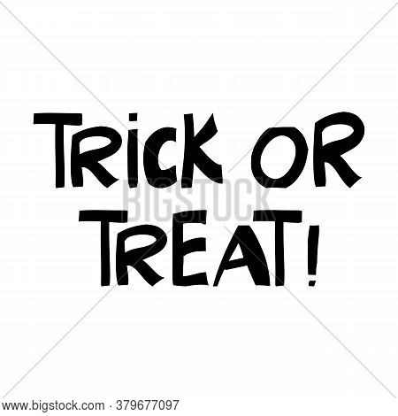 Trick Or Treat. Halloween Quote. Cute Hand Drawn Lettering In Modern Scandinavian Style. Isolated On