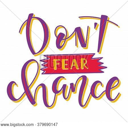 Dont Fear Chance, Colored Vector Illustration With Hand Drawn Calligraphy.
