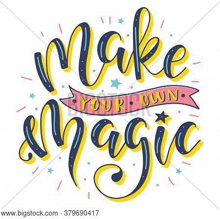 Make Your Own Magic. Multicolored Vector Illustration.