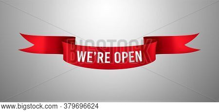 Red Ribbon With We Re Open Text. Re-opening Poster, Welcome Information About Re-open Shop Or Market