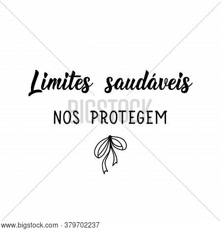 Brazilian Lettering. Translation From Portuguese - Healthy Boundaries Protect Us. Modern Vector Brus