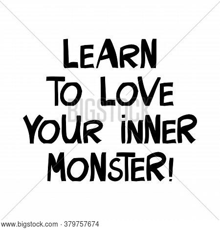 Learn To Love Your Inner Monster. Halloween Quote. Cute Hand Drawn Lettering In Modern Scandinavian