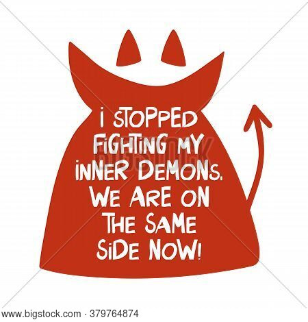 I Stopped Fighting My Inner Demons, We Are On The Same Side Now. Cute Hand Drawn Lettering In Modern