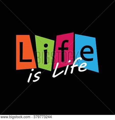 Life Is Life. Creative Lettering For Design And Creative Design. Vector Design. Creative Vector Desi