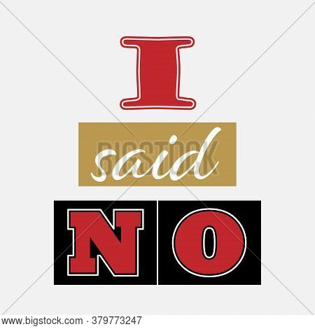 I Said No. Creative Lettering For Design And Creative Design. Vector Design