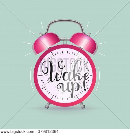 Wake Up Alarm Clock Inscription. Classic Ringing Alarm Clock With Inspirational Message Handwritten