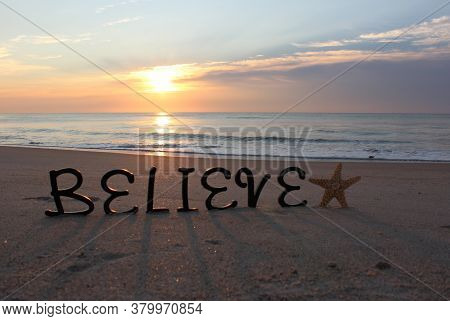 Believe In Stars; An Encouraging Word With A Starfish At Sunrise