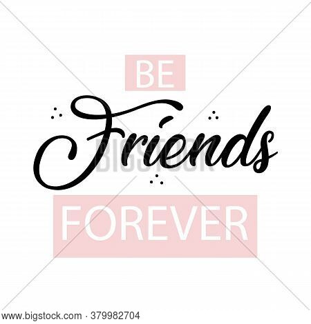 Hand Drawn Banner With Be Friends Forever Lettering. White Background. Cute Celebration Decoration C