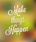 Make things happen. Lettering. Vintage background with typographic design. poster