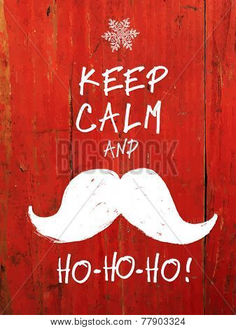 Keep Calm And... White Santa's Mustache and Ho-Ho-Ho! words. Christmas funny card design