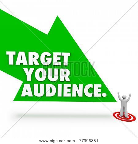Target Your Audience words on a green arrow pointing to a customer, client or prospect on a bull's eye to illustrate advertising and marketing