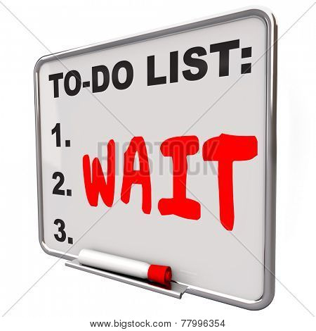 Wait word on a to do list to illustrate a delay or frustration over wasting time anticipating service that is bad, poor or late