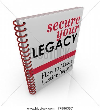 Secure Your Legacy words on a book cover of advice and how-to information and subtitle How to Make a Lasting Impact