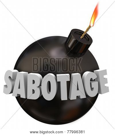 Sabotage word in 3d letters on a black round bomb to illustrate someone working to undermine, disrupt, destruct or blow up a goal, mission, building or project
