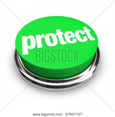 Protect word on a round green button to illustrate safeguarding your home, work, job or property from harm, threat, insecurity or danger