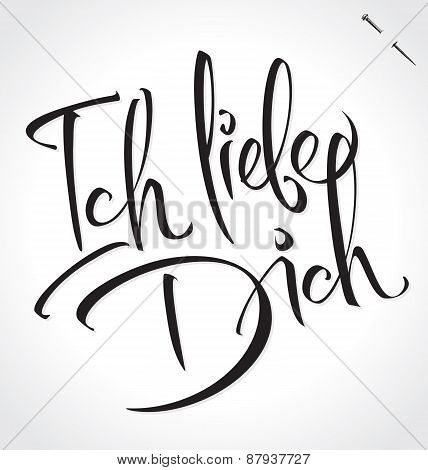 ICH LIEBE DICH (I Love You in German) original custom hand lettering -- handmade calligraphy, vector