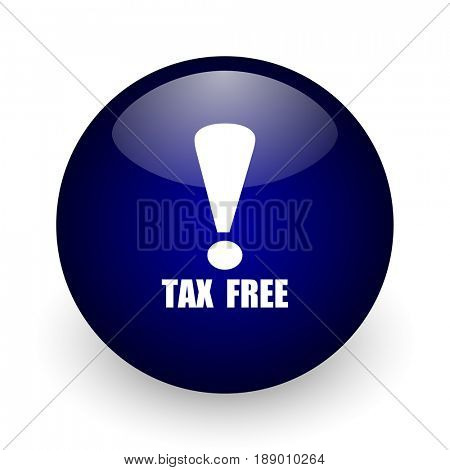 Tax free blue glossy ball web icon on white background. Round 3d render button.