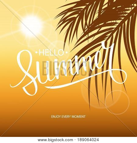 Hand drawn lettering Hello Summer with palm leaves and sun. Summertime background. Vector illustration.