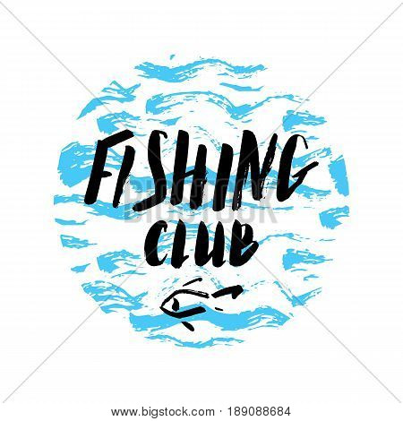 Lettering fishing club, hand drawn with brush pen, inc, round design. Vector. Logo. Could be used for fishing club, restaurant, sport fishing club.