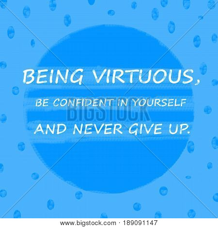 BEING VIRTUOUSBE CONFIDENT IN YOURSELF AND NEVER GIVE UP.Creative Inspiring Motivation Quote Concept On Blue dot pattern Background.