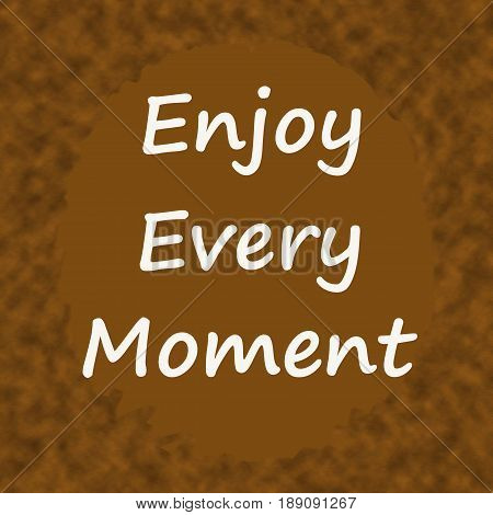 Enjoy Every Moment .Creative Inspiring Motivation Quote Concept On Brown wood Background.