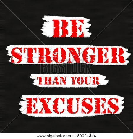 BE STRONGER THAN YOUR EXCUSES.Creative Inspiring Motivation Quote Concept Red Word On Black wood Background.