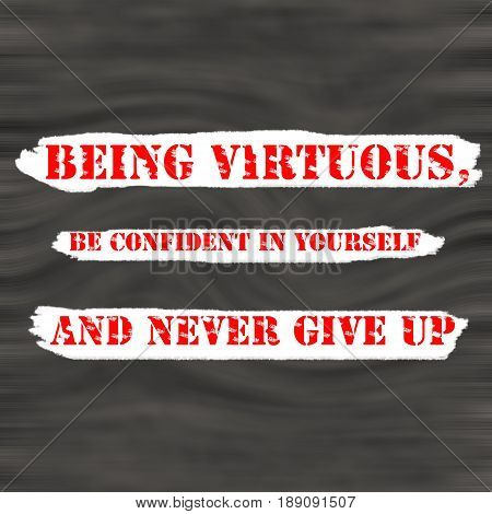Being virtuous be confident in yourself and never give up.Creative Inspiring Motivation Quote Concept Red Word On Black wood Background.
