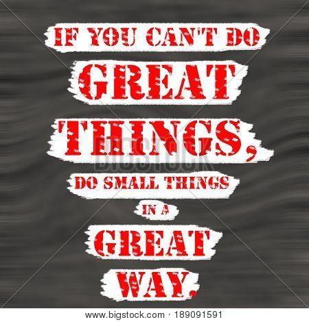 If You Can't Do Great Things Do Small Things In A Great Way.Creative Inspiring Motivation Quote Concept Red Word On Black wood Background.