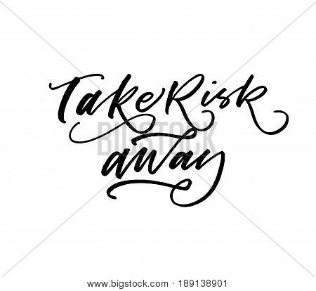 Take risk away postcard. Ink illustration. Modern brush calligraphy. Isolated on white background.