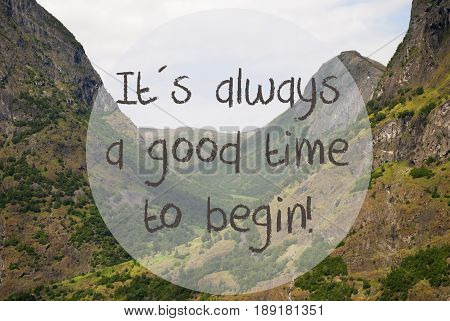 English Quote It Is Always A Good Time To Begin. Valley With Mountains In Norway. Peaceful Landscape, Scenery With Grass, Trees And Rocks.
