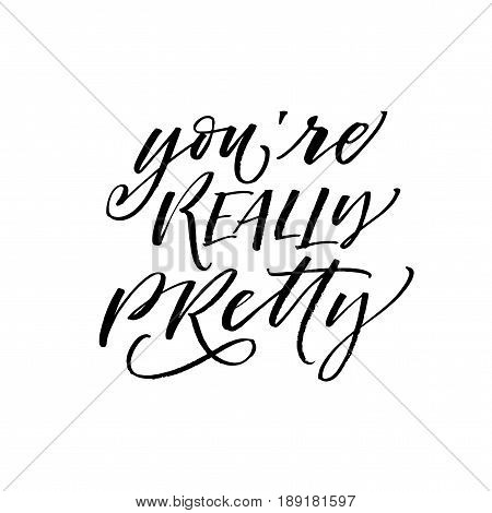 You're really pretty postcard. Positive lettering. Ink illustration. Modern brush calligraphy. Isolated on white background.