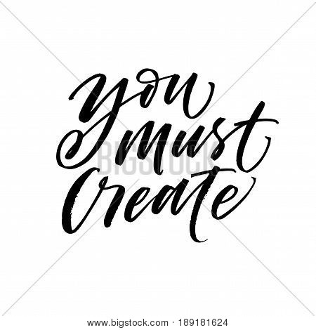 You must create card. Inspirational quote. Ink illustration. Modern brush calligraphy. Isolated on white background.