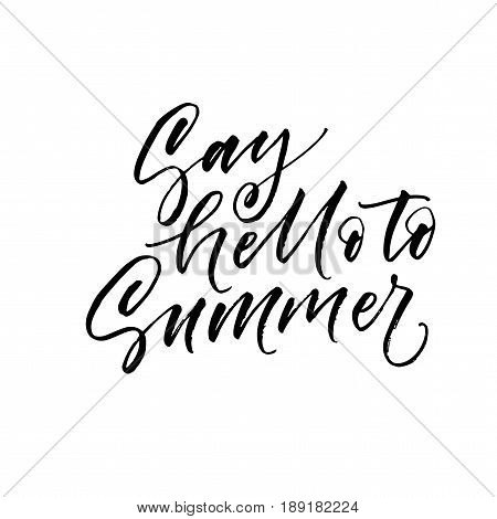Say hello to summer postcard. Ink illustration. Modern brush calligraphy. Isolated on white background.