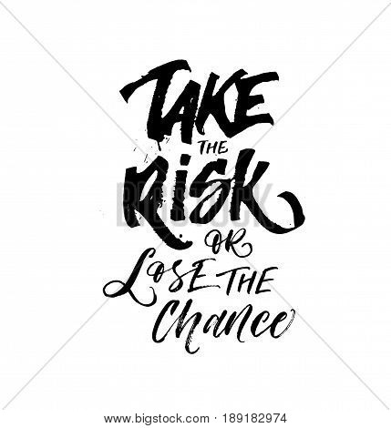 Take the risk or lose the chance card. Ink illustration. Modern brush calligraphy. Isolated on white background.