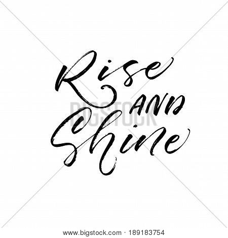 Rise and shine phrase. Morning lettering. Ink illustration. Modern brush calligraphy. Isolated on white background.