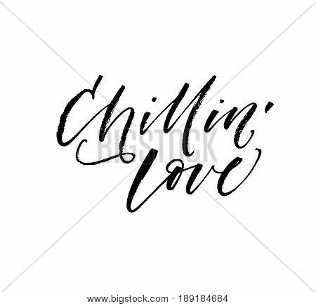 Chillin' love phrase. Summer lettering. Ink illustration. Modern brush calligraphy. Isolated on white background.