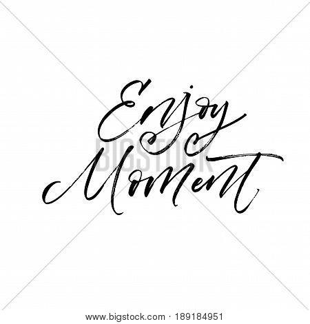 Enjoy moment phrase. Ink illustration. Modern brush calligraphy. Isolated on white background.