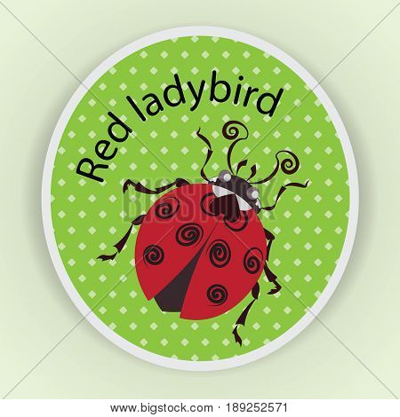 Red ladybug. Sticker. Stylized images of ladybug on green in a dot background, a cute baby character, a symbol.