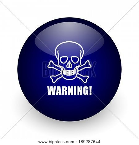 Warning skull blue glossy ball web icon on white background. Round 3d render button.