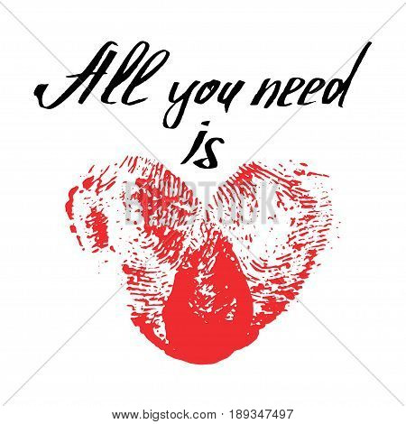 Red thumbprint heart and handwritten phrase All you need is love. Romantic card for Valentines day or wedding. Fingerprint Heart isolated on white. Vector illustration