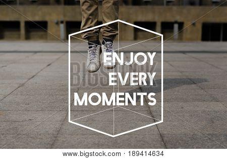 Enjoy Every Moments Life Motivation Positive Attitude