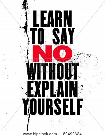 Inspiring motivation quote with text Learn To Say No Without Explain Yourself. Vector typography poster. Distressed old metal sign texture.